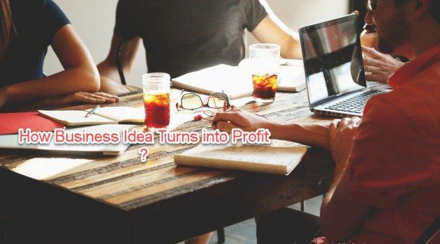 How Business Idea Turns into Profit